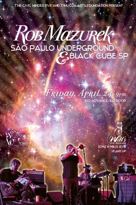 Poster art for Rob Mazurek São Paulo Underground/Black Cube SP at Will's Pub- Friday, April 24th