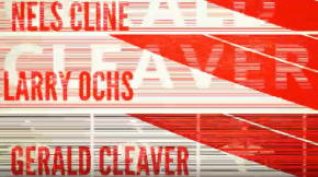 Video Advert: Nels Cline/Larry Ochs/Gerald Cleaver- Thursday, April 11th at Iron Cow Cafe